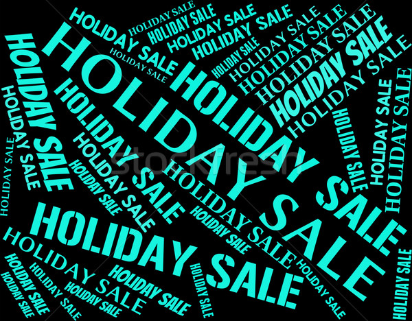 Holiday Sale Means Go On Leave And Bargains Stock photo © stuartmiles