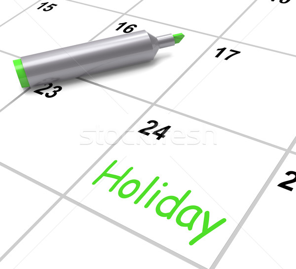 Holiday Calendar Shows Rest Day And Break From Work Stock photo © stuartmiles