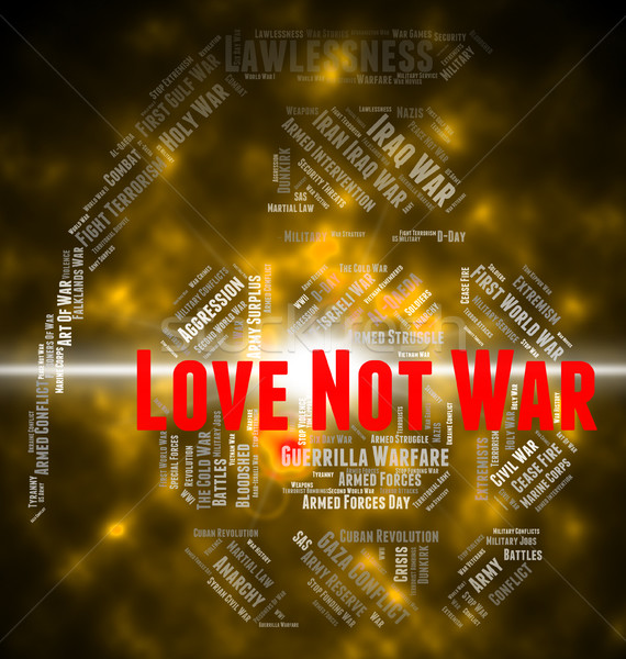 Love Not War Represents Military Action And Adoration Stock photo © stuartmiles