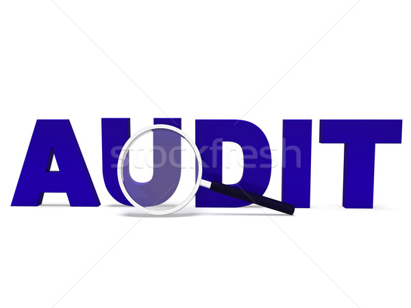 Audit Word Means Validating Auditing Or Scrutiny Stock photo © stuartmiles