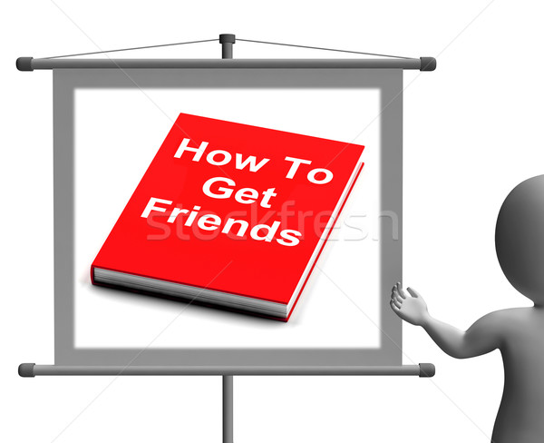 How To Get Friends Sign Shows Friendly Social Life Stock photo © stuartmiles