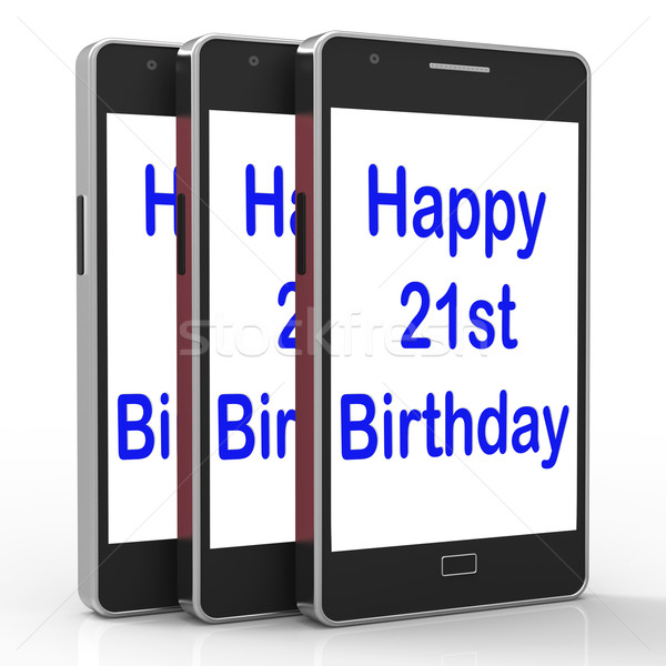 Happy 21st Birthday Smartphone Shows Congratulating On Twenty On Stock photo © stuartmiles