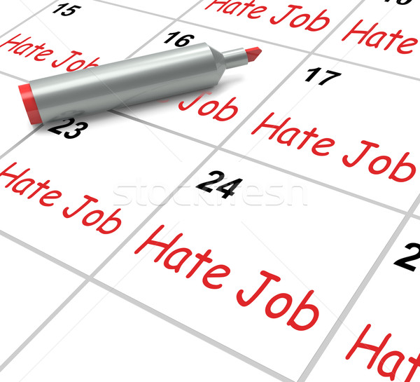 Hate Job Calendar Means Miserable At Work Stock photo © stuartmiles