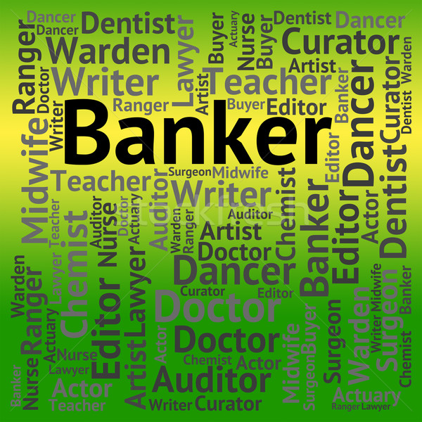 Banker Job Indicates Banks Occupation And Professions Stock photo © stuartmiles