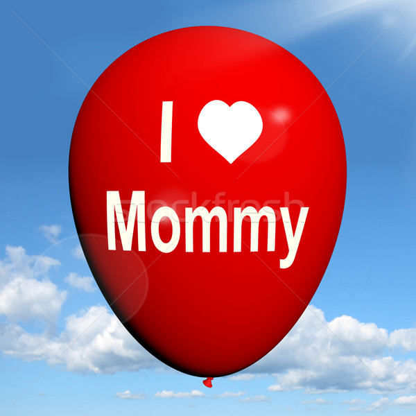I Love Mommy Balloon Shows Feelings of Fondness for Mother Stock photo © stuartmiles