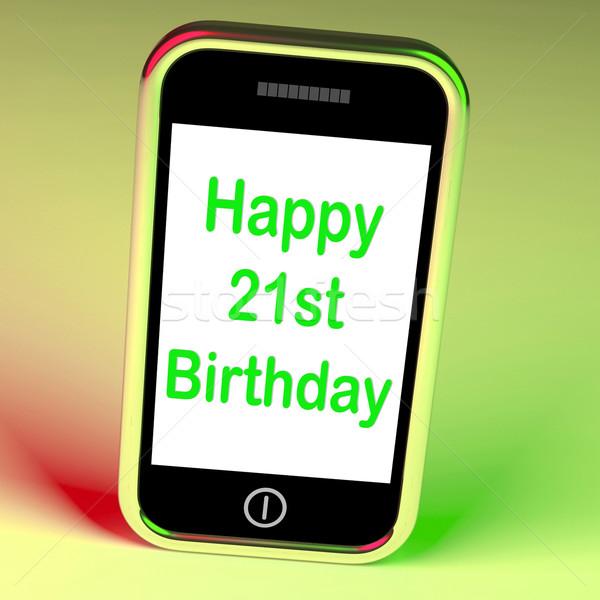 Happy 21st Birthday Smartphone Shows Congratulating On Twenty-On Stock photo © stuartmiles