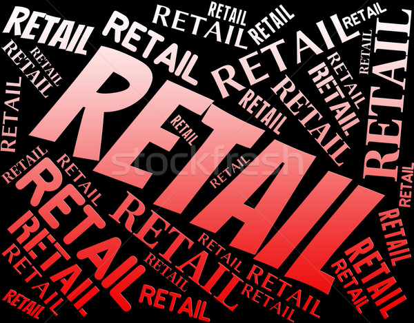Retail Word Represents Sell Consumerism And Marketing Stock photo © stuartmiles