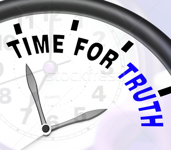 Time For Truth Message Shows Honest And True  Stock photo © stuartmiles