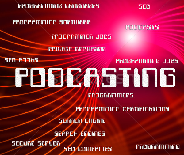 Podcasting Word Shows Audio Words And Broadcasting Stock photo © stuartmiles