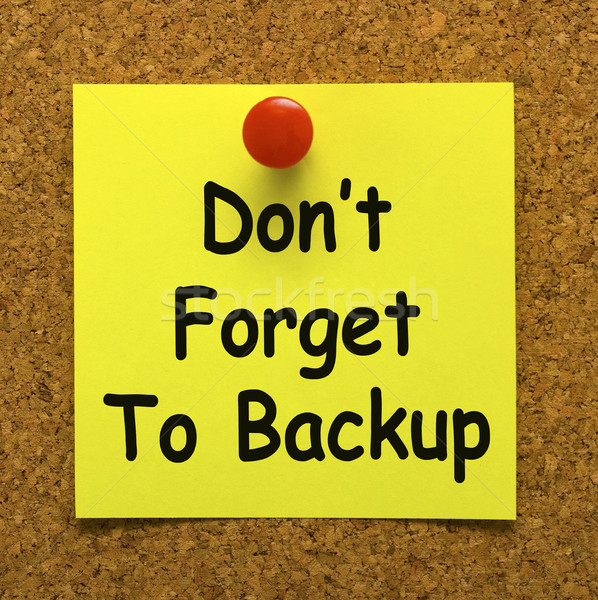Don't Forget To Backup Note Means Back Up Data Stock photo © stuartmiles