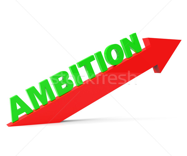Increase Ambition Shows Arrow Gain And Desire Stock photo © stuartmiles