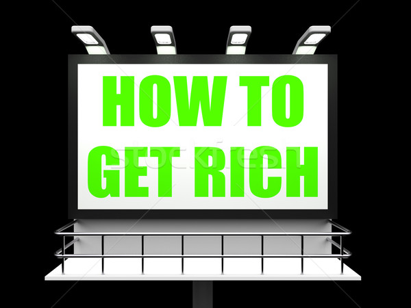 How To Get Rich Sign for Self help and Financial Advice Stock photo © stuartmiles