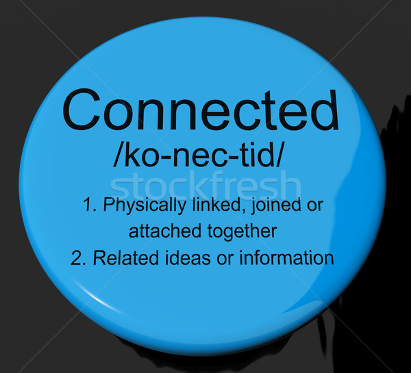 Connected Definition Button Showing Linked Joined Or Networking Stock photo © stuartmiles