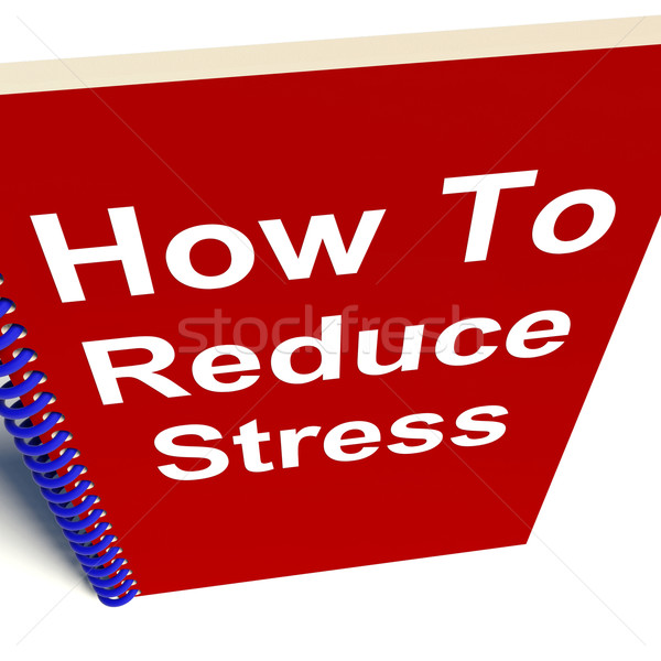 How to Reduce Stress on Notebook Shows Reducing Tension Stock photo © stuartmiles