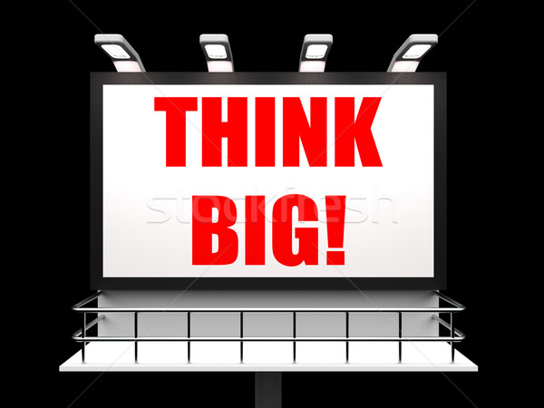 Think Big Sign Indicates Encouraging Large Goals and Dreams Stock photo © stuartmiles