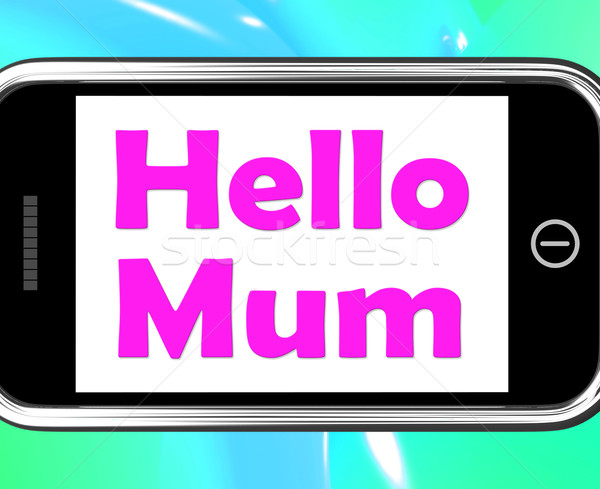 Hello Mum On Phone Shows Message And Best Wishes Stock photo © stuartmiles