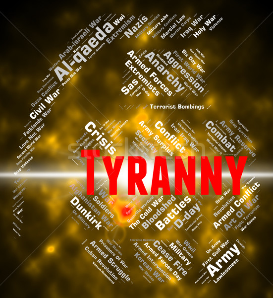Tyranny Word Represents Reign Of Terror And Autocracy Stock photo © stuartmiles