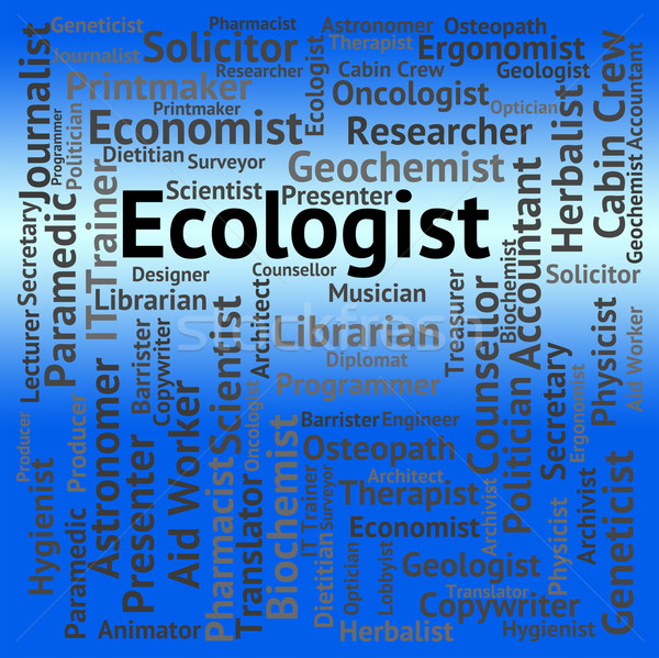 Ecologist Job Indicates Hiring Ecology And Words Stock photo © stuartmiles