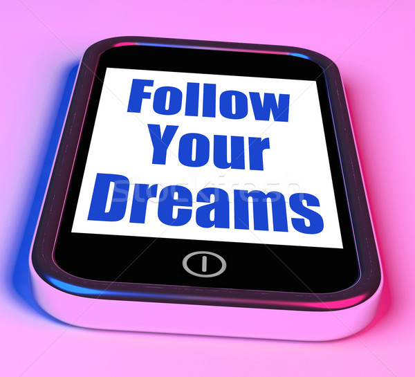 Follow Your Dreams On Phone Means Ambition Desire Future Dream Stock photo © stuartmiles