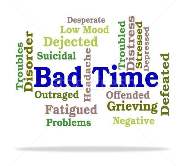 Bad Time Means Hard Times And Hardship Stock photo © stuartmiles