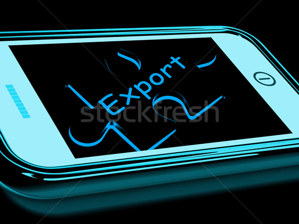 Export Smartphone Means Ship Overseas And Sell Abroad Stock photo © stuartmiles