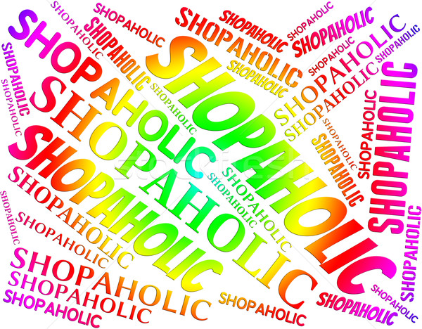 Stock photo: Shopaholic Word Represents Retail Sales And Addict