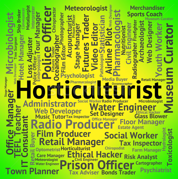 Horticulturist Job Represents Word Employment And Cultivation Stock photo © stuartmiles