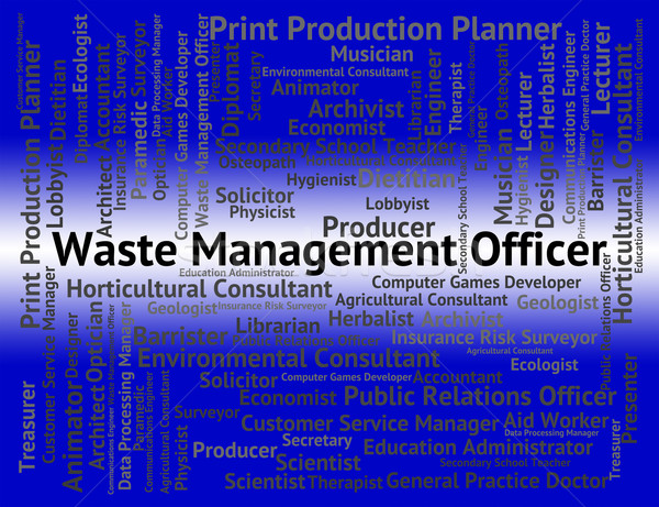 Waste Management Officer Means Get Rid And Administrators Stock photo © stuartmiles