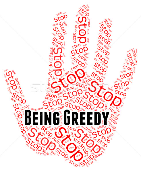Stop Being Greedy Means Warning Sign And Control Stock photo © stuartmiles