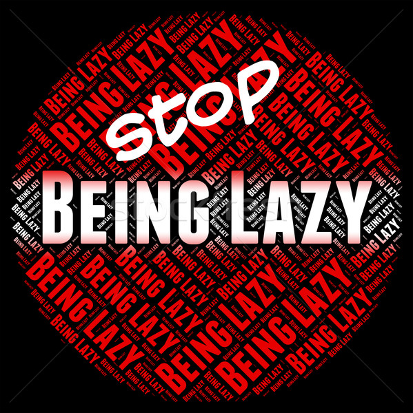 Stop Being Lazy Represents Warning Sign And Caution Stock photo © stuartmiles