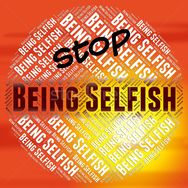Stop Being Selfish Indicates Stopped Tactless And Opportunistic Stock photo © stuartmiles