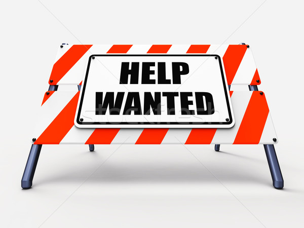 Help wanted Sign Represents Employment and Wanting Assistance Stock photo © stuartmiles