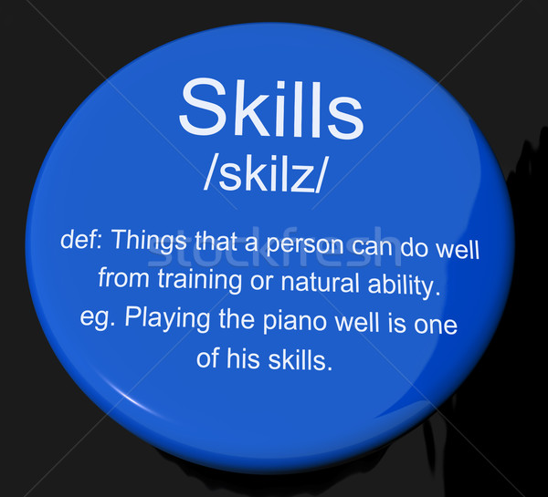 Skills Definition Button Showing Aptitude Ability And Competence Stock photo © stuartmiles