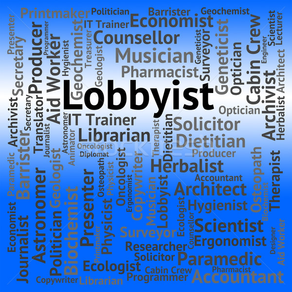 Lobbyist Job Represents Lobbyists Lobbyies And Career Stock photo © stuartmiles