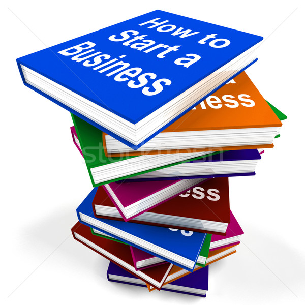How To Start A Business Book Stack Shows Begin Company Partnersh Stock photo © stuartmiles