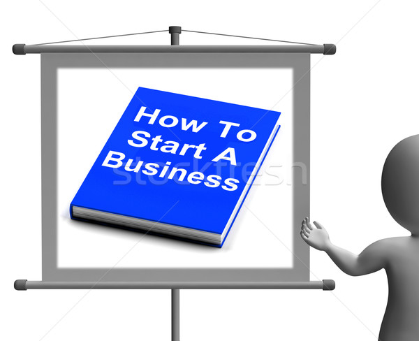 How To Start A Business Book Sign Shows Begin Company Partnershi Stock photo © stuartmiles