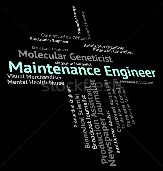 Maintenance Engineer Represents Care Words And Mechanic Stock photo © stuartmiles