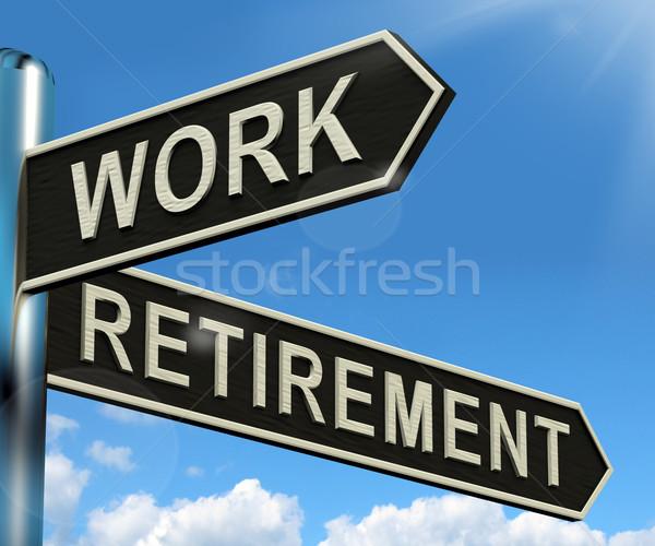 Munka nyugdíjba megy útjelző tábla mutat választás dolgozik Stock fotó © stuartmiles