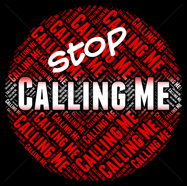 Stop Calling Me Means Warning Sign And Calls Stock photo © stuartmiles