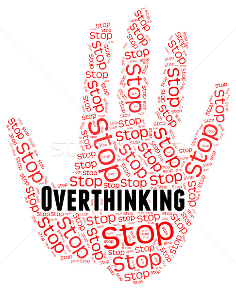 Stop Overthinking Indicates Too Much And Caution Stock photo © stuartmiles