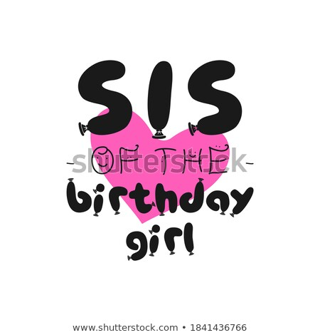 Birthday Girl graphic desgin for t-shirt prints, cards, postcards. With phrase quote - Sister of the Stock photo © JeksonGraphics