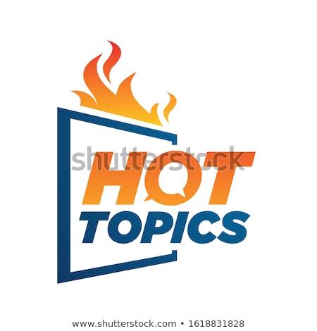 Hot Topic Stock photo © Lightsource