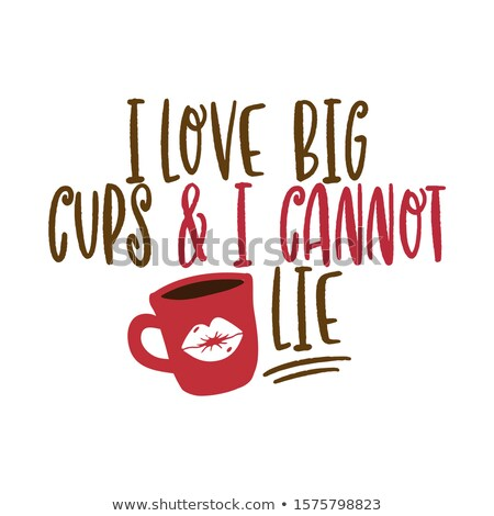 I love big cups and i cannot lie Stock photo © Zsuskaa
