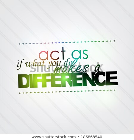 Act as if what you do makes a difference Stock photo © maxmitzu