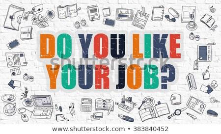 Do You Like Your Job on White Brick Wall. Stock photo © tashatuvango