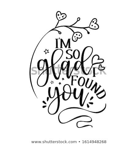 I am so glad I found you. - Valentine's Day handdrawn illustration.  Stock photo © Zsuskaa