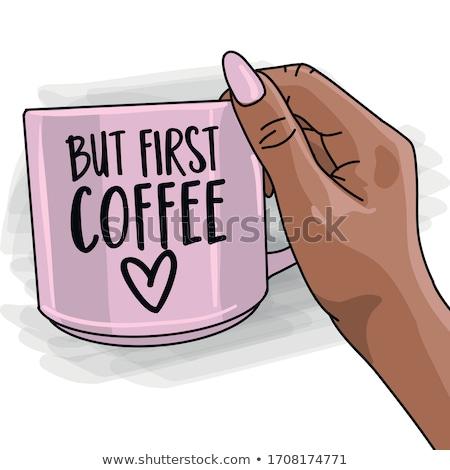 But first coffee - Hand drawn beautiful young woman hand with coffee mug. Stylish girl with motivati Stock photo © Zsuskaa