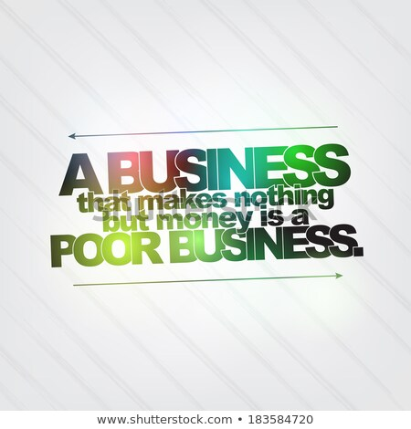 Business that makes nothing but money is a poor business Stock photo © maxmitzu