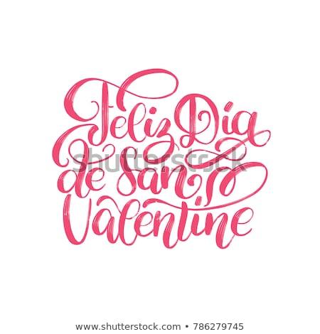 Happy Valentines translated from Spanish. Feliz dia de san Valentin Stock photo © orensila