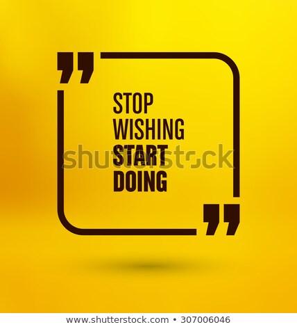 'stop wishing start doing' inspirational quotation Stock photo © SArts